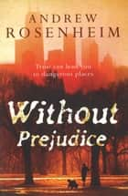 Without Prejudice - As thought-provoking as it is compelling ebook by Andrew Rosenheim