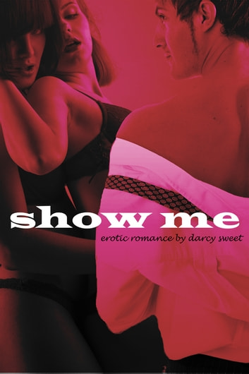 Show Me ebook by Darcy Sweet