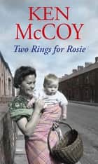 Two Rings For Rosie ebook by Ken McCoy