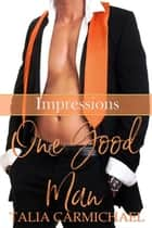 One Good Man - Impressions, #4 ebook by Talia Carmichael