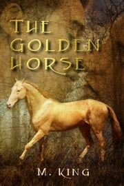The Golden Horse ebook by M. King