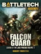 BattleTech Legends: Falcon Guard - Legend of the Jade Phoenix #3 ebook by Robert Thurston