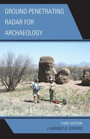 Ground-Penetrating Radar for Archaeology ebook by Lawrence B. Conyers