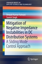 Mitigation of Negative Impedance Instabilities in DC Distribution Systems - A Sliding Mode Control Approach ebook by Deepak Kumar Fulwani,Suresh Singh