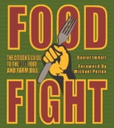 Food Fight - The Citizen's Guide to the Next Food and Farm Bill ebook by Daniel  Imhoff
