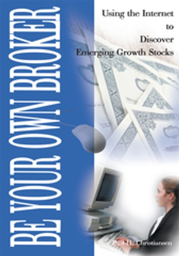 Be Your Own Broker - Using the Internet to Discover Emerging Growth Stocks ebook by Paul H. Christiansen