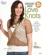 Crochet with Love Knots ebook by Jenny King
