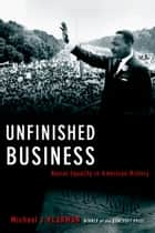Unfinished Business - Racial Equality in American History ebook by Michael J. Klarman
