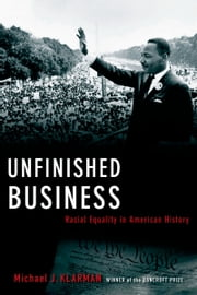 Unfinished Business: Racial Equality in American History ebook by Michael J. Klarman