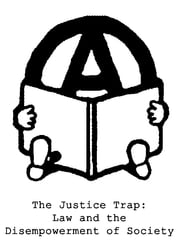 The Justice Trap: Law and the Disempowerment of Society ebook by Peter Gelderloos