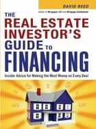 The Real Estate Investor's Guide to Financing - Insider Advice for Making the Most Money on Every Deal ebook by David Reed