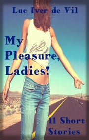 My Pleasure, Ladies! ebook by Luc Iver de Vil