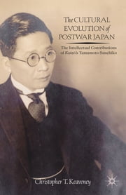 The Cultural Evolution of Postwar Japan - The Intellectual Contributions of Kaizō's Yamamoto Sanehiko ebook by Christopher Keaveney