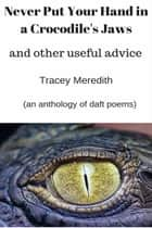Never Put Your Hand in a Crocodile's Jaws (and Other Useful Advice) ebook by Tracey Meredith