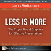 Less Is More - The Proper Use of Graphics for Effective Presentations ebook by Jerry Weissman