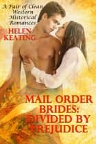 Mail Order Brides: Divided By Prejudice (A Pair of Clean Western Historical Romances) ebook by Helen Keating