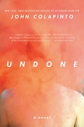 Undone - A Novel ebook by John Colapinto