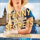 Penny for Your Secrets luisterboek by Anna Lee Huber