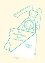 The Seamstress and the Wind ebook by César Aira,Rosalie Knecht