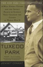 Tuxedo Park - A Wall Street Tycoon and the Secret Palace of Science That Changed the Course of World War II ebook by Jennet Conant