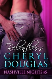 Relentless (Book Five, Nashville Nights) ebook by Cheryl Douglas