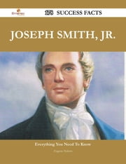 Joseph Smith, Jr. 178 Success Facts - Everything you need to know about Joseph Smith, Jr. ebook by Eugene Nelson