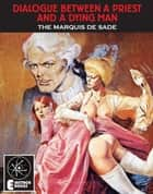 Dialogue Between A Priest And A Dying Man ebook by Marquis De Sade