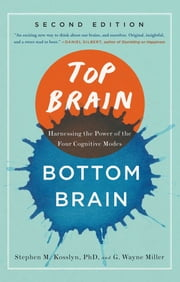 Top Brain, Bottom Brain - Surprising Insights into How You Think ebook by Stephen Kosslyn,G. Wayne Miller