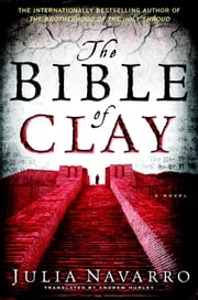 The Bible of Clay ebook by Julia Navarro