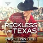 Reckless in Texas audiobook by Kari Lynn Dell