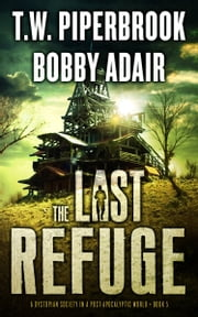 The Last Refuge - A Dystopian Society in a Post-Apocalyptic World ebook by Bobby Adair,T.W. Piperbrook