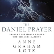 The Daniel Prayer - Prayer That Moves Heaven and Changes Nations audiobook by Anne Graham Lotz
