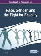 Handbook of Research on Race, Gender, and the Fight for Equality ebook by Julie Prescott