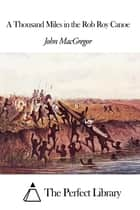 A Thousand Miles in the Rob Roy Canoe ebook by John MacGregor