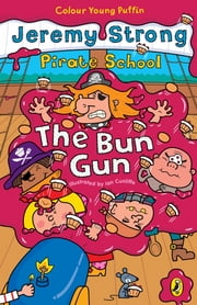 Pirate School: The Bun Gun ebook by Jeremy Strong,Ian Cunliffe