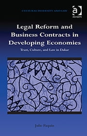 Legal Reform and Business Contracts in Developing Economies - Trust, Culture, and Law in Dakar ebook by Professor Julie Paquin,Dr Prakash Shah