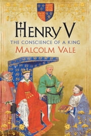 Henry V - The Conscience of a King ebook by Malcolm Vale