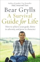 A Survival Guide for Life ebook by Bear Grylls