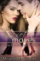 Secret Moves - Secret Dreams Contemporary Romance, #3 ebook by Miranda P. Charles
