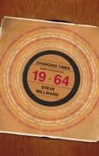Changing Times - Music and Politics in 1964 ebook by Steve Millward