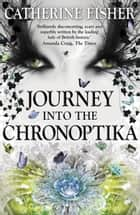 Journey Into the Chronoptika: A Free Sampler ebook by Catherine Fisher