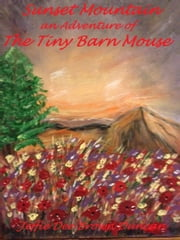 Sunset Mountain an Adventure of The Tiny Barn Mouse ebook by Jeffie Dee Brown Duncan