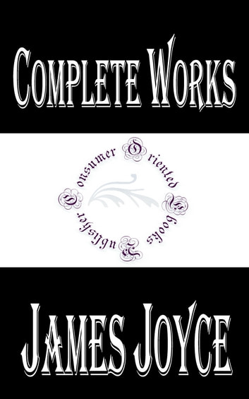 "Complete Works of James Joyce ""The Great Irish Novelist and Poet"" ebook by James Joyce"