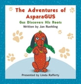 The Adventures of AsparaGUS: Gus Discovers His Roots ebook by Jan Ruehling