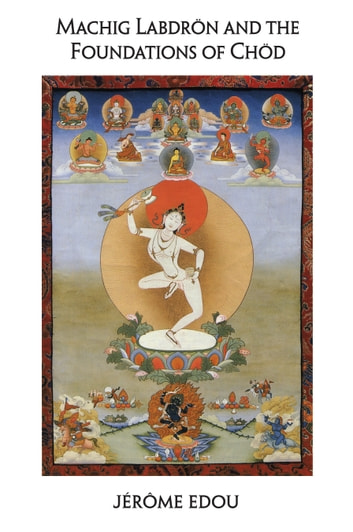 Machig Labdron and the Foundations of Chod eBook by Jerome Edou
