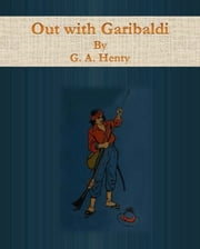 Out with Garibaldi ebook by G. A. Henty
