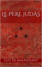 Le Père Judas ebook by Guy de Maupassant