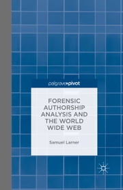 Forensic Authorship Analysis and the World Wide Web ebook by S. Larner