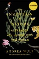 The Invention of Nature - Alexander von Humboldt's New World eBook by Andrea Wulf