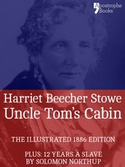 Uncle Tom's Cabin: The powerful anti-slavery novel, with bonus material: 12 Years a Slave by Solomon Northup ebook by Harriet Beecher Stowe